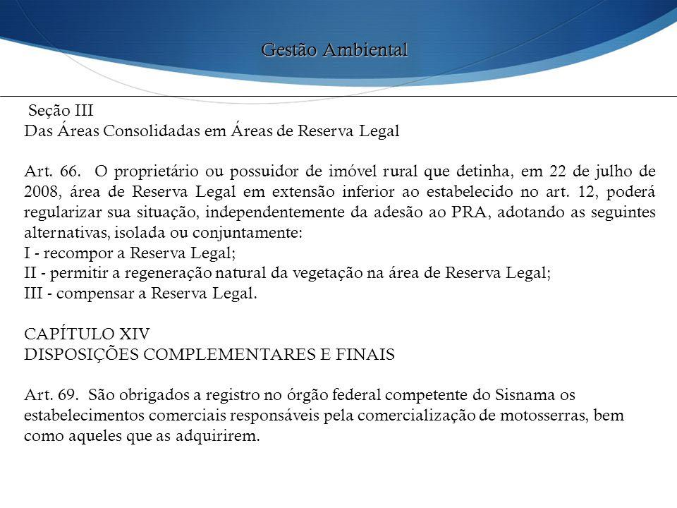 Seção III Das Áreas Consolidadas em Áreas de Reserva Legal Art. 66. O proprietário ou possuidor de imóvel rural que detinha, em 22 de julho de 2008, á