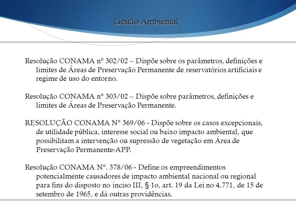 Resolução CONAMA nº 302/02 – Dispõe sobre os parâmetros, definições e limites de Áreas de Preservação Permanente de reservatórios artificiais e regime