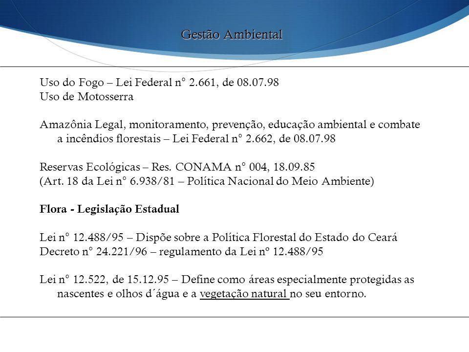 Uso do Fogo – Lei Federal n° 2.661, de 08.07.98 Uso de Motosserra Amazônia Legal, monitoramento, prevenção, educação ambiental e combate a incêndios f