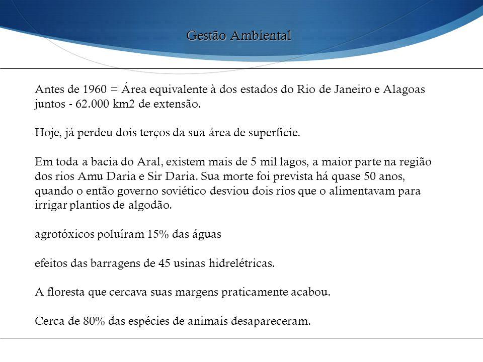 Gestão Ambiental Antes de 1960 = Área equivalente à dos estados do Rio de Janeiro e Alagoas juntos - 62.000 km2 de extensão. Hoje, já perdeu dois terç