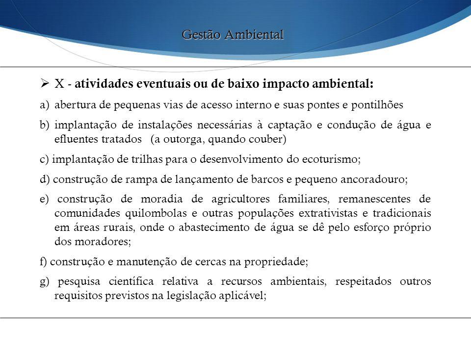  X - atividades eventuais ou de baixo impacto ambiental: a)abertura de pequenas vias de acesso interno e suas pontes e pontilhões b)implantação de in