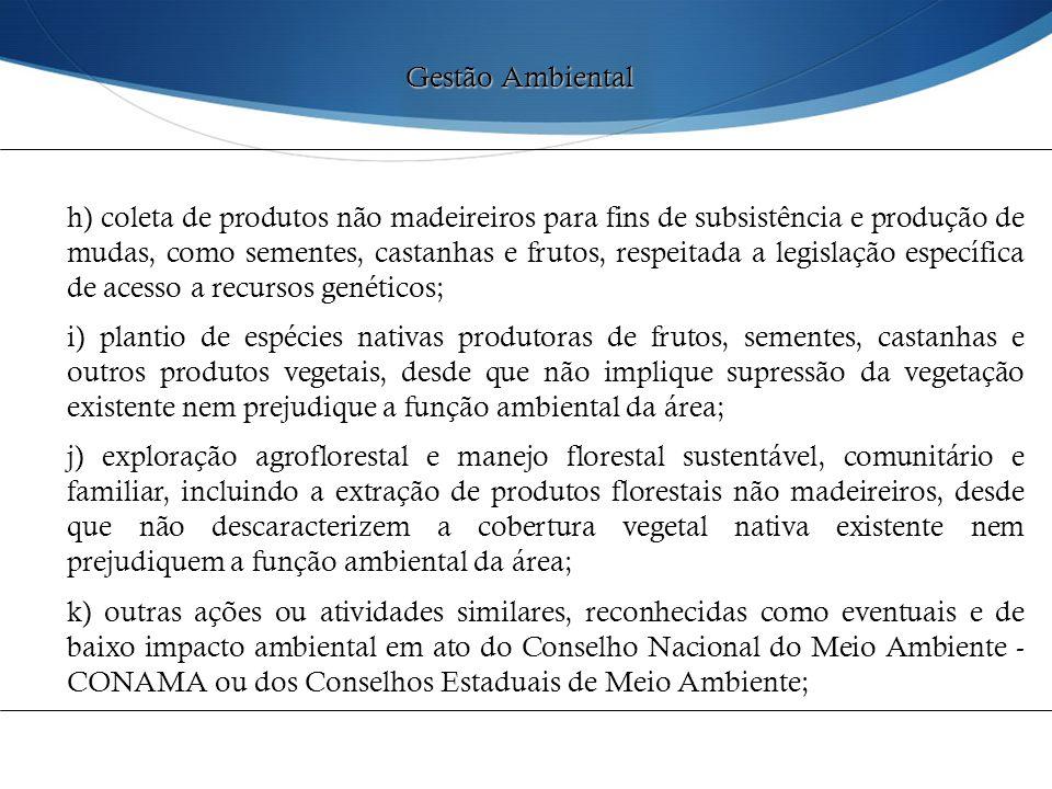 h) coleta de produtos não madeireiros para fins de subsistência e produção de mudas, como sementes, castanhas e frutos, respeitada a legislação especí