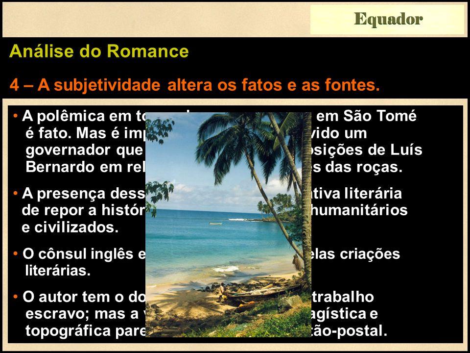 Equador Análise do Romance 4 – A subjetividade altera os fatos e as fontes.