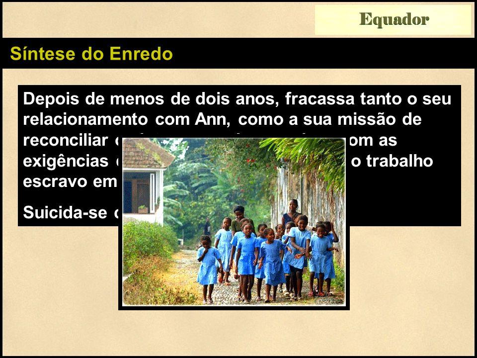 Síntese do Enredo Depois de menos de dois anos, fracassa tanto o seu relacionamento com Ann, como a sua missão de reconciliar os interesses dos roceiros com as exigências dos ingleses de acabar com o trabalho escravo em São Tomé e Príncipe.
