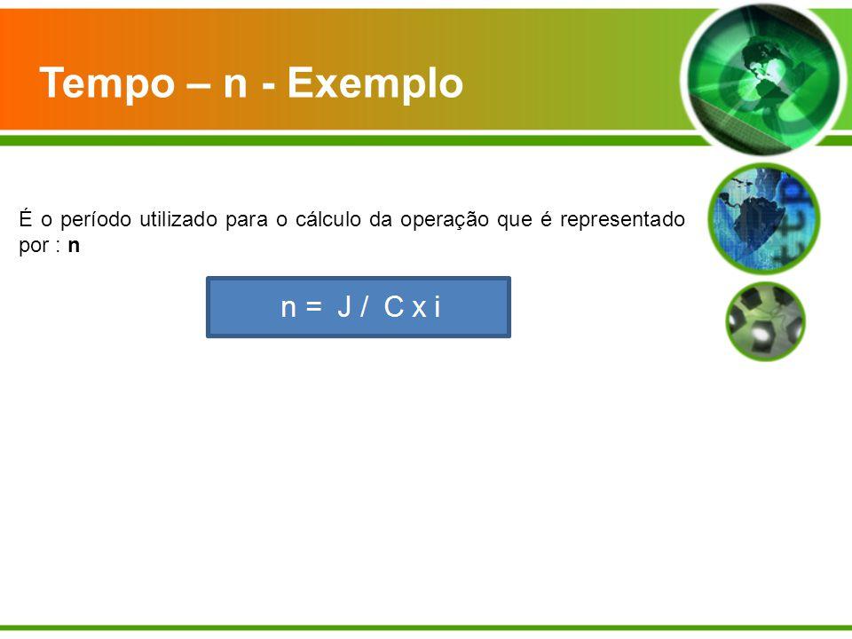 Tempo – n - Exemplo É o período utilizado para o cálculo da operação que é representado por : n