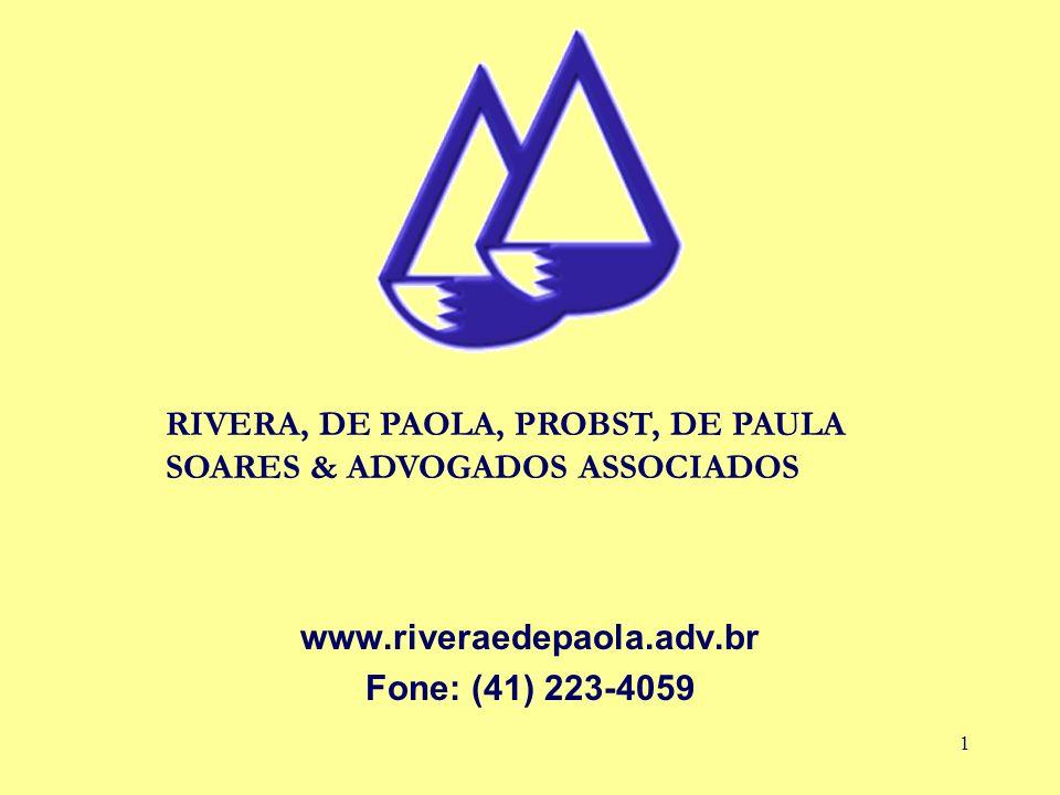 1 www.riveraedepaola.adv.br Fone: (41) 223-4059 RIVERA, DE PAOLA, PROBST, DE PAULA SOARES & ADVOGADOS ASSOCIADOS
