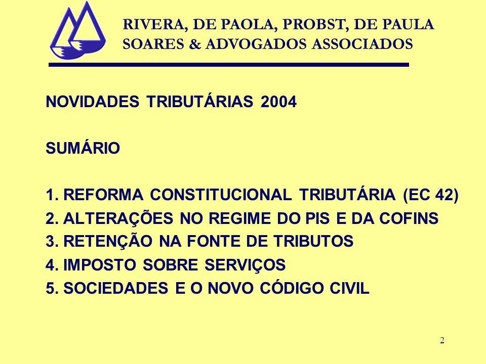 2 NOVIDADES TRIBUTÁRIAS 2004 SUMÁRIO 1. REFORMA CONSTITUCIONAL TRIBUTÁRIA (EC 42) 2.