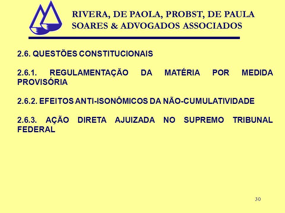 30 2.6. QUESTÕES CONSTITUCIONAIS 2.6.1. REGULAMENTAÇÃO DA MATÉRIA POR MEDIDA PROVISÓRIA 2.6.2.
