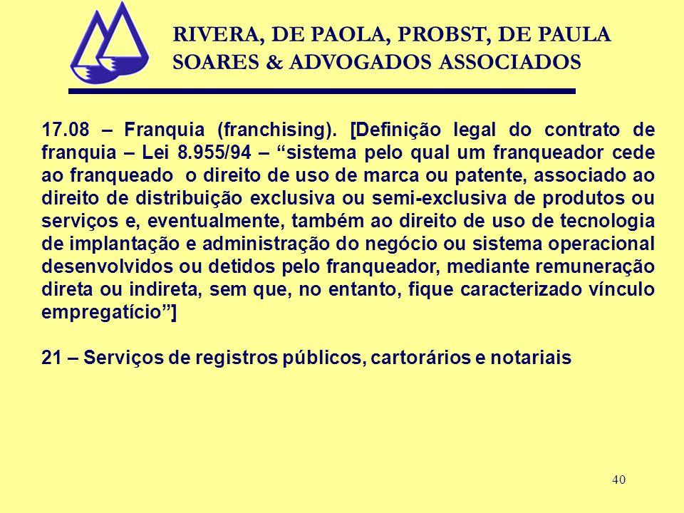 """40 17.08 – Franquia (franchising). [Definição legal do contrato de franquia – Lei 8.955/94 – """"sistema pelo qual um franqueador cede ao franqueado o di"""