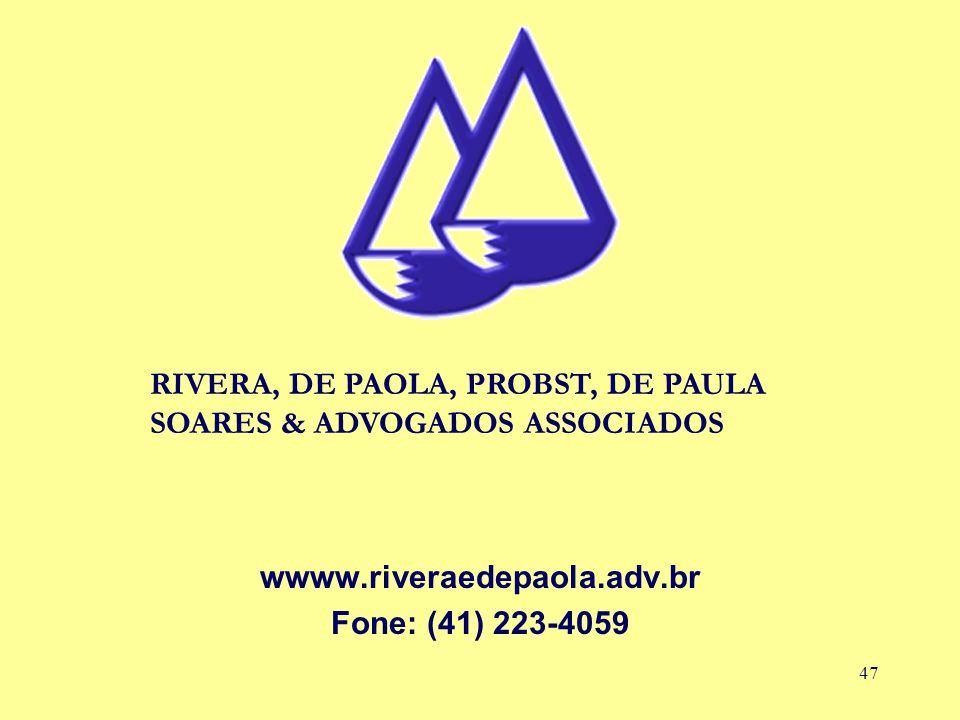 47 wwww.riveraedepaola.adv.br Fone: (41) 223-4059 RIVERA, DE PAOLA, PROBST, DE PAULA SOARES & ADVOGADOS ASSOCIADOS