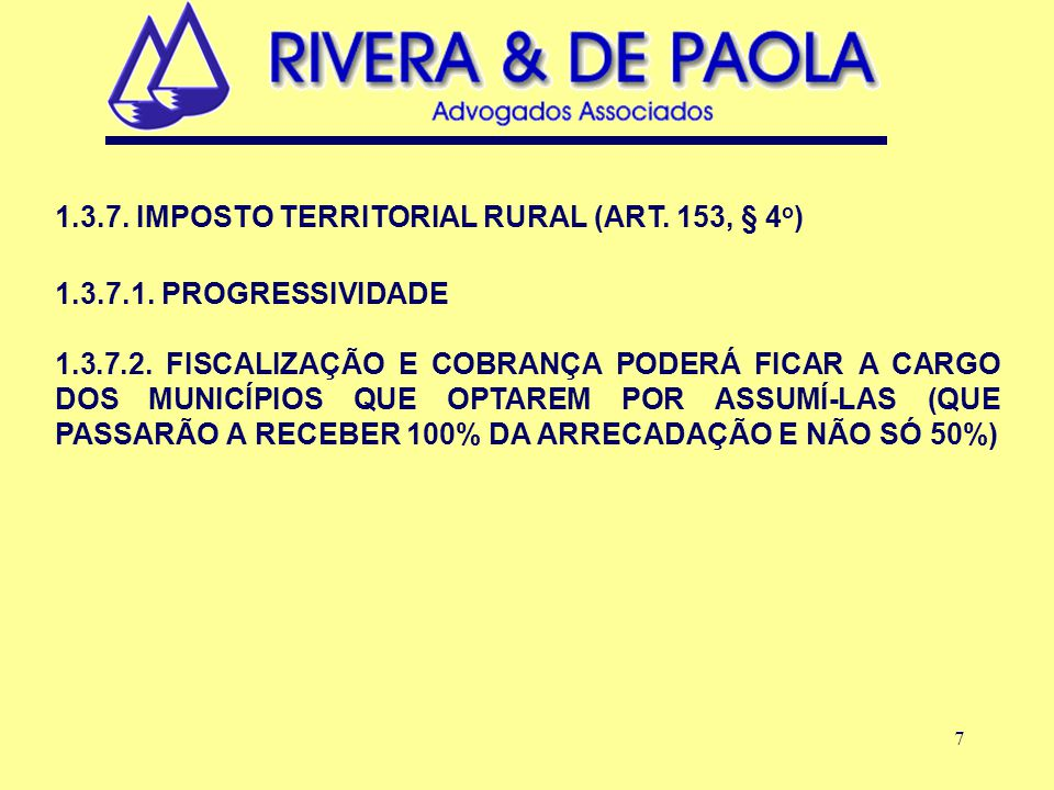 7 1.3.7. IMPOSTO TERRITORIAL RURAL (ART. 153, § 4 o ) 1.3.7.1.