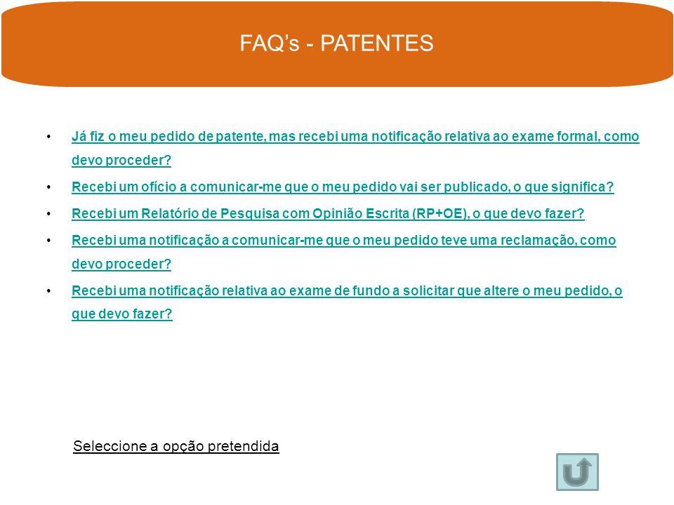 PATENTES MODELOS DE UTILIDADE PEDIDOS PROVISÓRIOS FAQ's Seleccione a opção pretendida