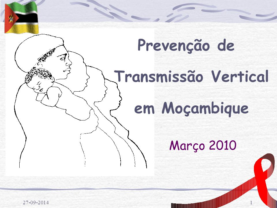 27-09-20141 Março 2010 Prevenção de Transmissão Vertical em Moçambique