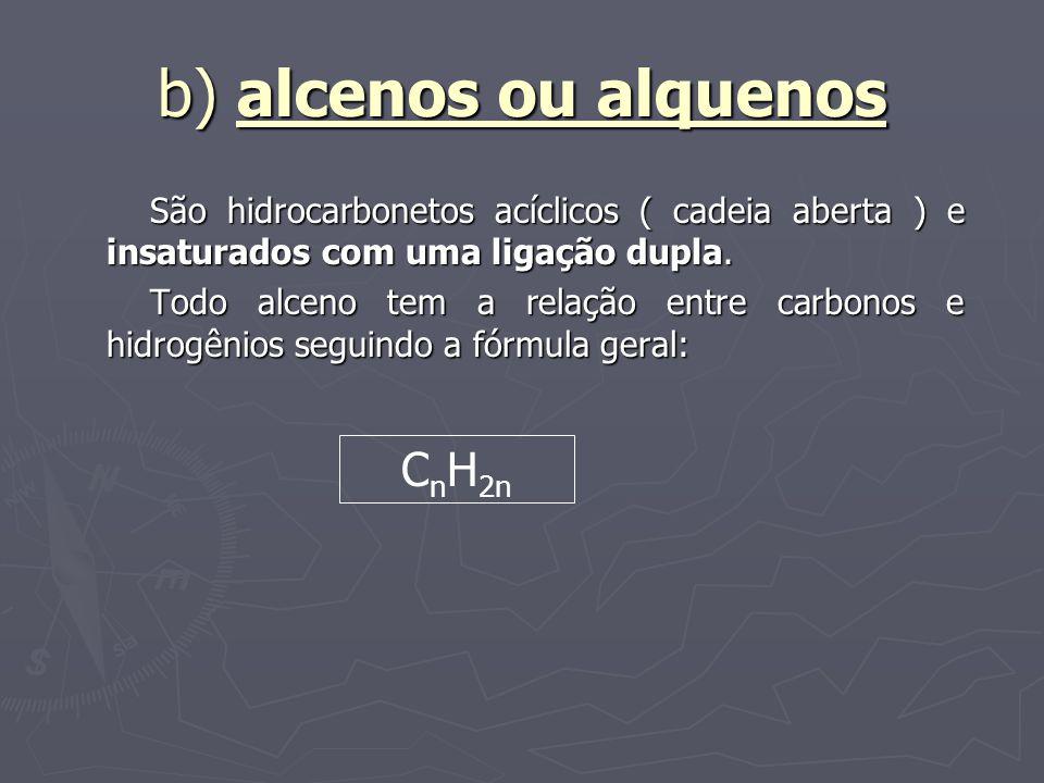 b) alcenos ou alquenos São hidrocarbonetos acíclicos ( cadeia aberta ) e insaturados com uma ligação dupla. Todo alceno tem a relação entre carbonos e