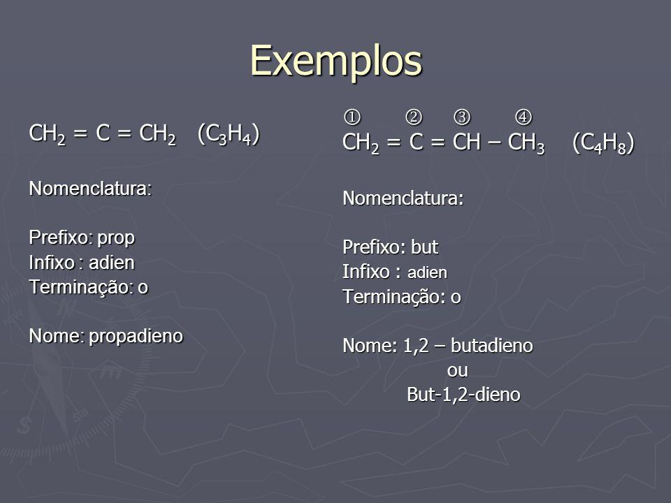Exemplos CH 2 = C = CH 2 (C 3 H 4 ) Nomenclatura: Prefixo: prop Infixo : adien Terminação: o Nome: propadieno    CH 2 = C = CH – CH 3 (C 4 H 8 ) No