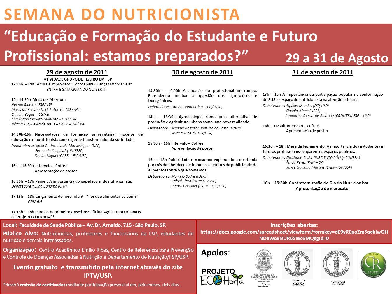 29 de agosto de 2011 ATIVIDADE GRUPO DE TEATRO DA FSP 12:30h – 14h Leitura e improviso: Contos para Crianças impossíveis .