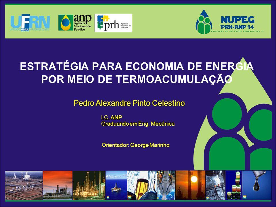 ESTRATÉGIA PARA ECONOMIA DE ENERGIA POR MEIO DE TERMOACUMULAÇÃO Orientador: George Marinho Pedro Alexandre Pinto Celestino I.C.