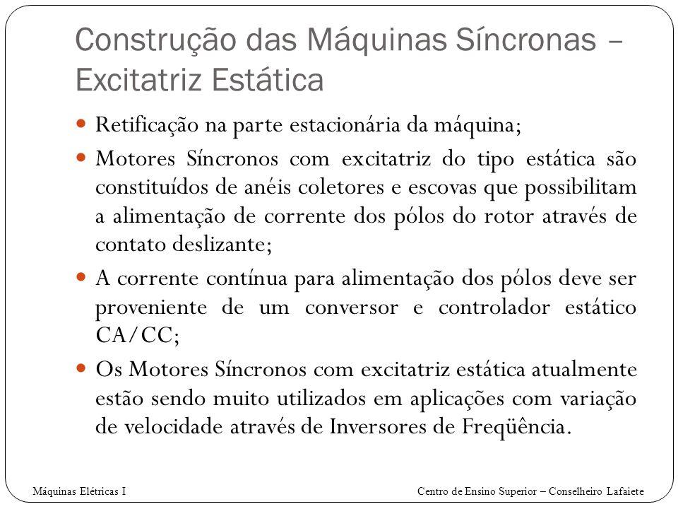 Construção das Máquinas Síncronas – Excitatriz Estática Retificação na parte estacionária da máquina; Motores Síncronos com excitatriz do tipo estátic