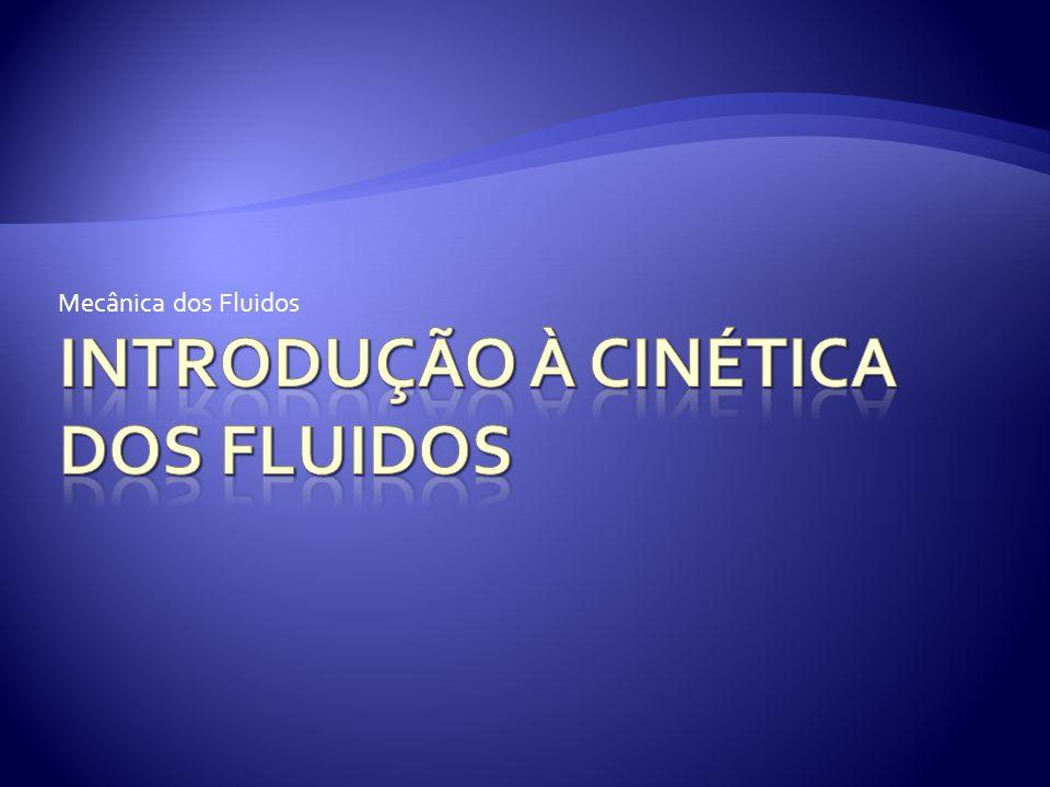 Cinemática dos Fluidos. Definição de Vazão Volumétrica. Vazão em Massa e Vazão em Peso.