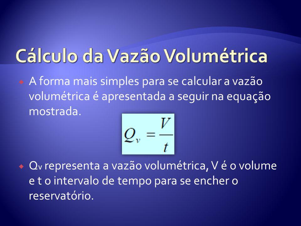  A forma mais simples para se calcular a vazão volumétrica é apresentada a seguir na equação mostrada.  Q v representa a vazão volumétrica, V é o vo