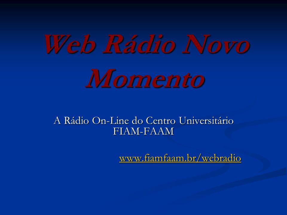 Web Rádio Novo Momento A Rádio On-Line do Centro Universitário FIAM-FAAM www.fiamfaam.br/webradio