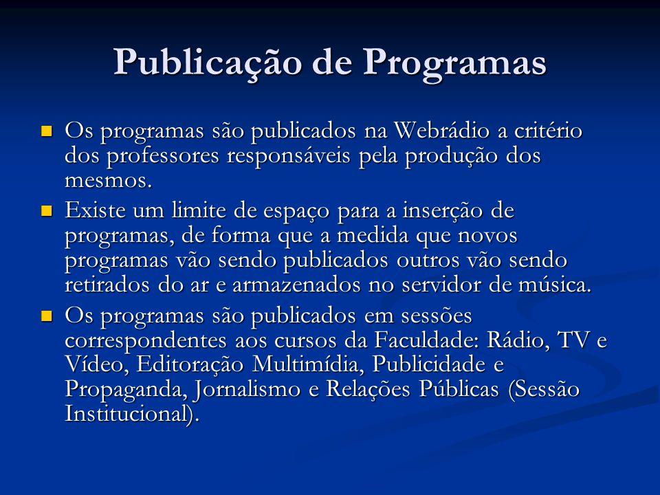 Publicação de Programas Os programas são publicados na Webrádio a critério dos professores responsáveis pela produção dos mesmos.