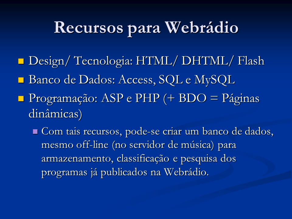 Recursos para Webrádio Design/ Tecnologia: HTML/ DHTML/ Flash Design/ Tecnologia: HTML/ DHTML/ Flash Banco de Dados: Access, SQL e MySQL Banco de Dado