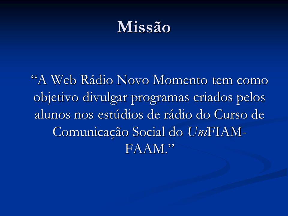 Missão A Web Rádio Novo Momento tem como objetivo divulgar programas criados pelos alunos nos estúdios de rádio do Curso de Comunicação Social do UniFIAM- FAAM.