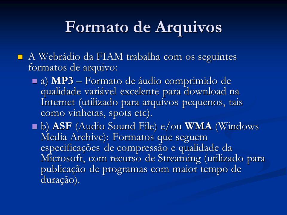 Formato de Arquivos A Webrádio da FIAM trabalha com os seguintes formatos de arquivo: A Webrádio da FIAM trabalha com os seguintes formatos de arquivo: a) MP3 – Formato de áudio comprimido de qualidade variável excelente para download na Internet (utilizado para arquivos pequenos, tais como vinhetas, spots etc).