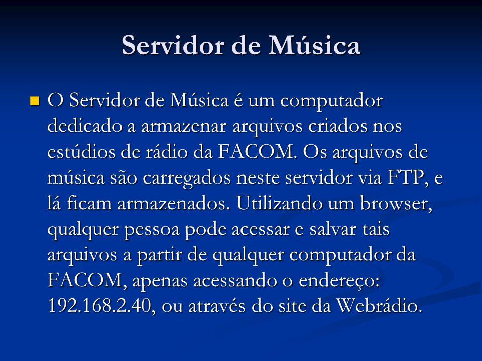 Servidor de Música O Servidor de Música é um computador dedicado a armazenar arquivos criados nos estúdios de rádio da FACOM.