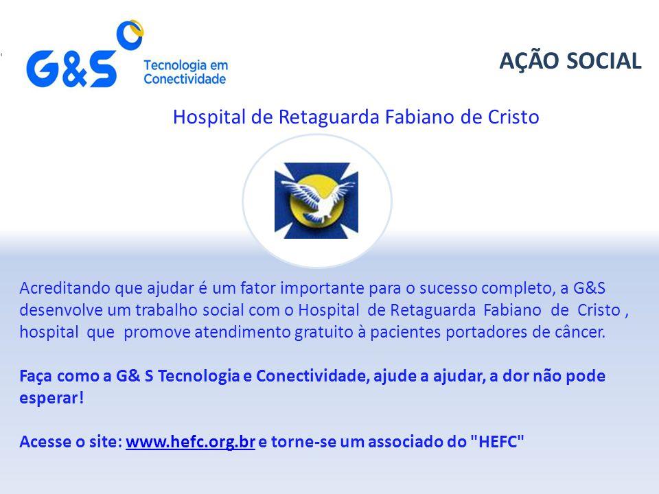 AÇÃO SOCIAL Acreditando que ajudar é um fator importante para o sucesso completo, a G&S desenvolve um trabalho social com o Hospital de Retaguarda Fabiano de Cristo, hospital que promove atendimento gratuito à pacientes portadores de câncer.