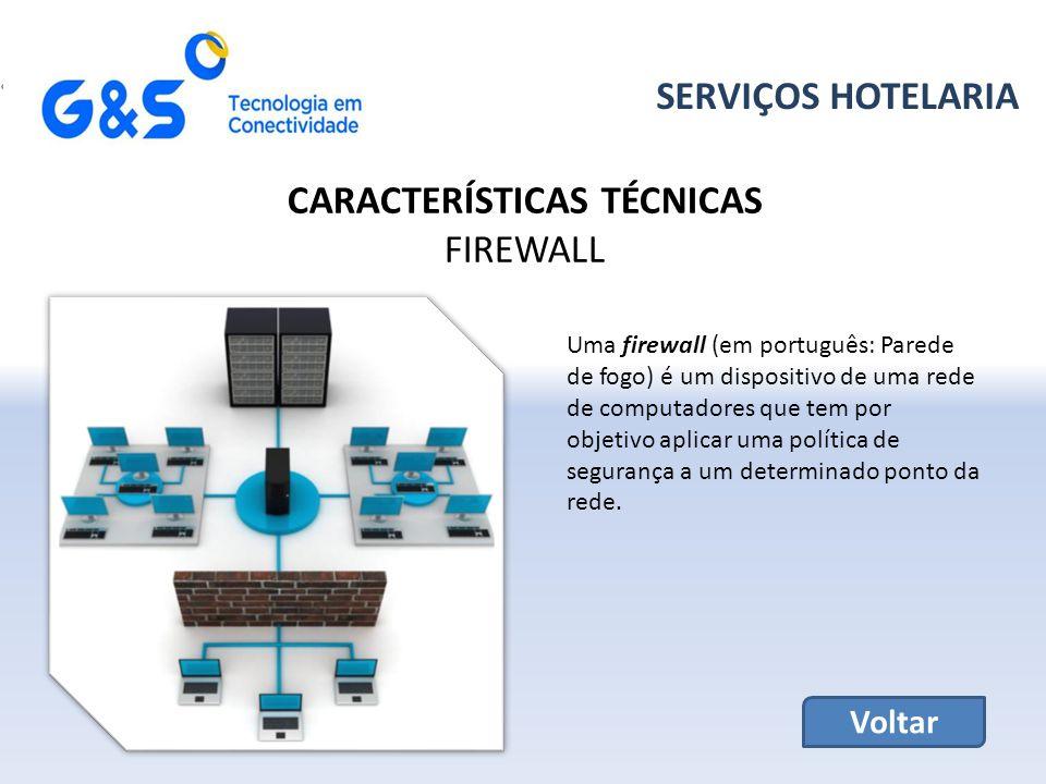 SERVIÇOS HOTELARIA CARACTERÍSTICAS TÉCNICAS FIREWALL Uma firewall (em português: Parede de fogo) é um dispositivo de uma rede de computadores que tem por objetivo aplicar uma política de segurança a um determinado ponto da rede.