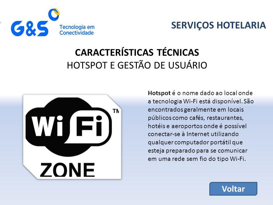 SERVIÇOS HOTELARIA CARACTERÍSTICAS TÉCNICAS HOTSPOT E GESTÃO DE USUÁRIO Hotspot é o nome dado ao local onde a tecnologia Wi-Fi está disponível.