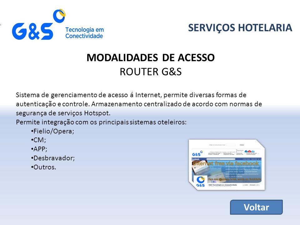 SERVIÇOS HOTELARIA MODALIDADES DE ACESSO ROUTER G&S Sistema de gerenciamento de acesso á Internet, permite diversas formas de autenticação e controle.