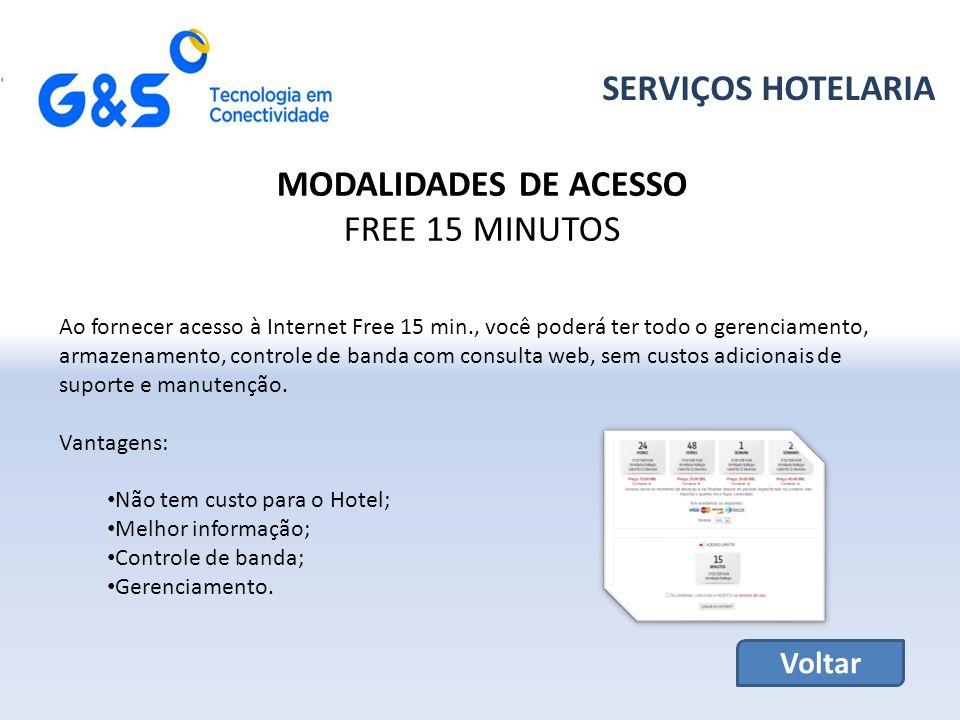 SERVIÇOS HOTELARIA MODALIDADES DE ACESSO FREE 15 MINUTOS Ao fornecer acesso à Internet Free 15 min., você poderá ter todo o gerenciamento, armazenamento, controle de banda com consulta web, sem custos adicionais de suporte e manutenção.