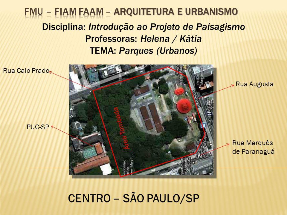 CENTRO – SÃO PAULO/SP Disciplina: Introdução ao Projeto de Paisagismo Professoras: Helena / Kátia TEMA: Parques (Urbanos) Rua Caio Prado PUC-SP Rua Au