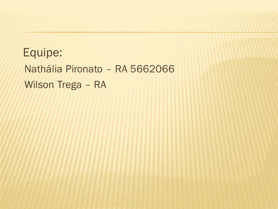 Equipe: Nathália Pironato – RA 5662066 Wilson Trega – RA