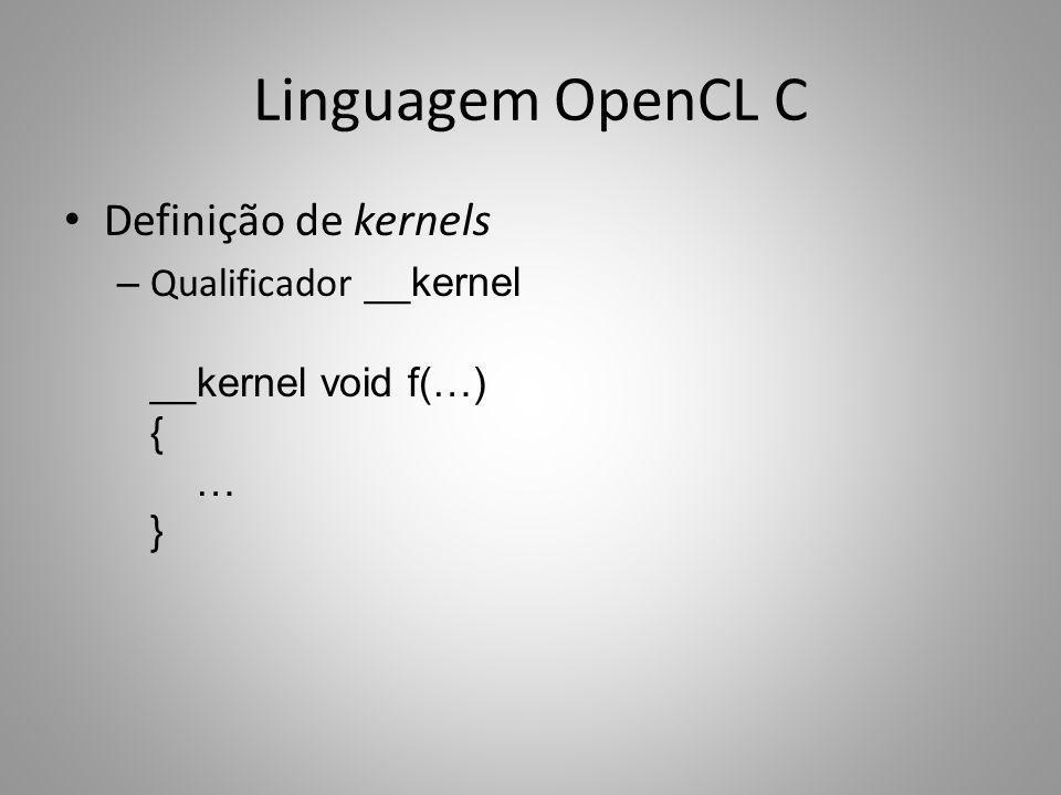 Linguagem OpenCL C Definição de kernels – Qualificador __kernel __kernel void f(…) { … }