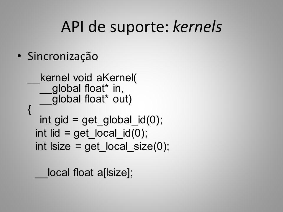 API de suporte: kernels Sincronização __kernel void aKernel( __global float* in, __global float* out) { int gid = get_global_id(0); int lid = get_loca