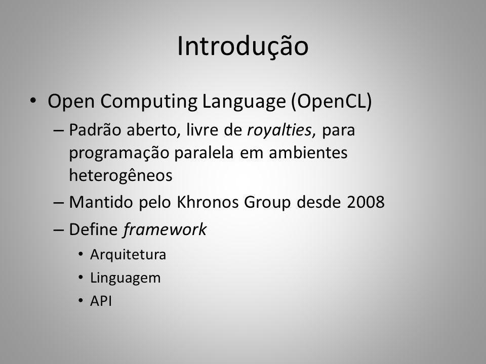 Introdução Open Computing Language (OpenCL) – Padrão aberto, livre de royalties, para programação paralela em ambientes heterogêneos – Mantido pelo Kh