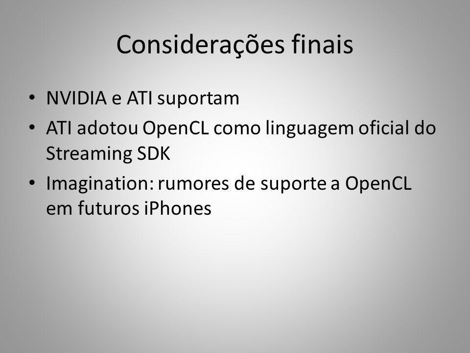 Considerações finais NVIDIA e ATI suportam ATI adotou OpenCL como linguagem oficial do Streaming SDK Imagination: rumores de suporte a OpenCL em futur