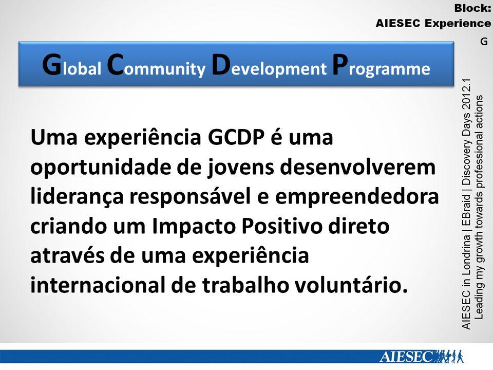 G lobal C ommunity D evelopment P rogramme Uma experiência GCDP é uma oportunidade de jovens desenvolverem liderança responsável e empreendedora criando um Impacto Positivo direto através de uma experiência internacional de trabalho voluntário.