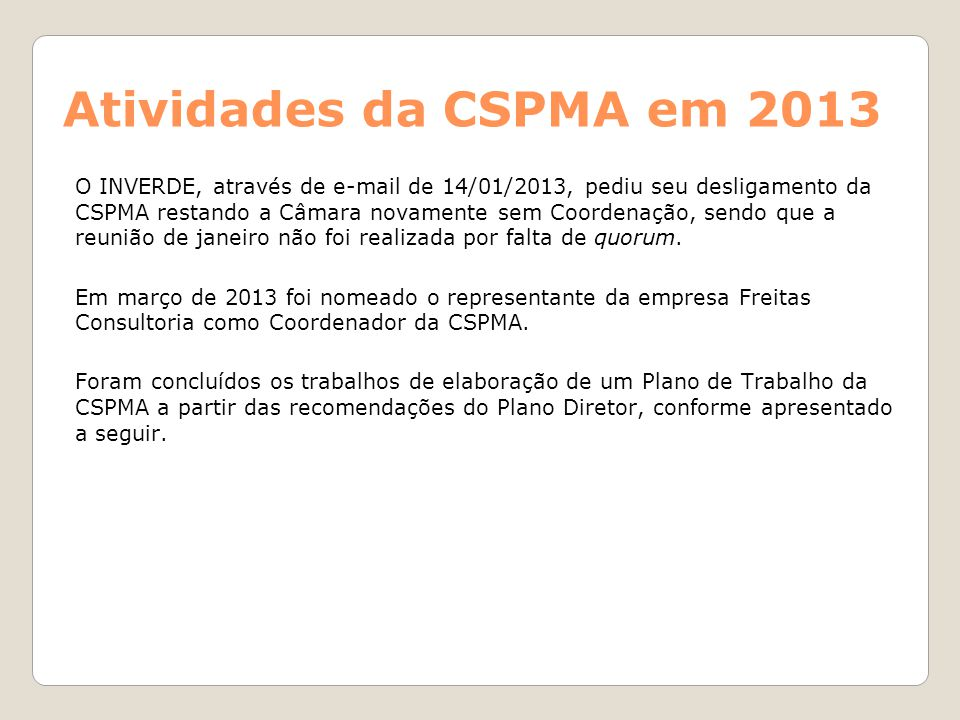 Atividades da CSPMA em 2013 O INVERDE, através de e-mail de 14/01/2013, pediu seu desligamento da CSPMA restando a Câmara novamente sem Coordenação, s