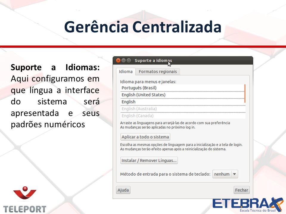 Gerência Centralizada Suporte a Idiomas: Aqui configuramos em que língua a interface do sistema será apresentada e seus padrões numéricos