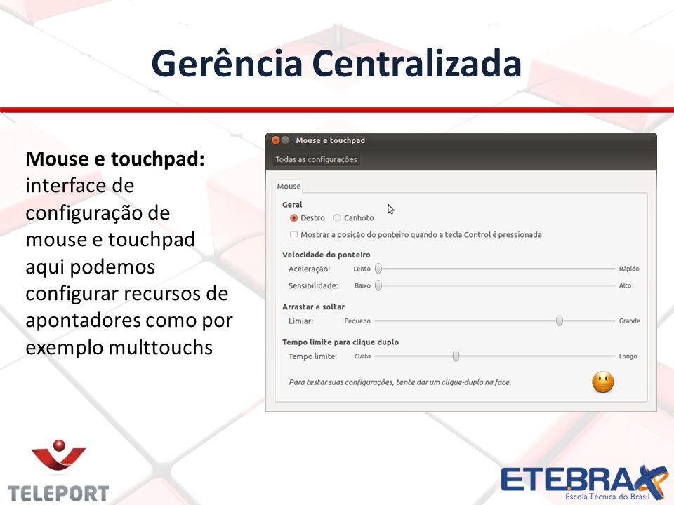 Gerência Centralizada Mouse e touchpad: interface de configuração de mouse e touchpad aqui podemos configurar recursos de apontadores como por exemplo multtouchs