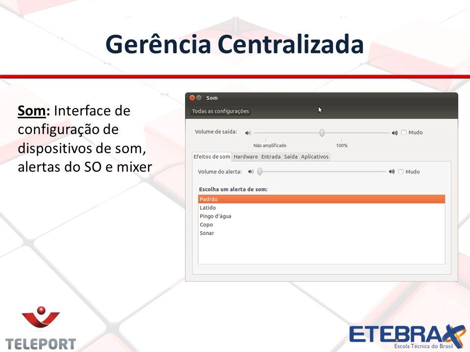 Gerência Centralizada Som: Interface de configuração de dispositivos de som, alertas do SO e mixer