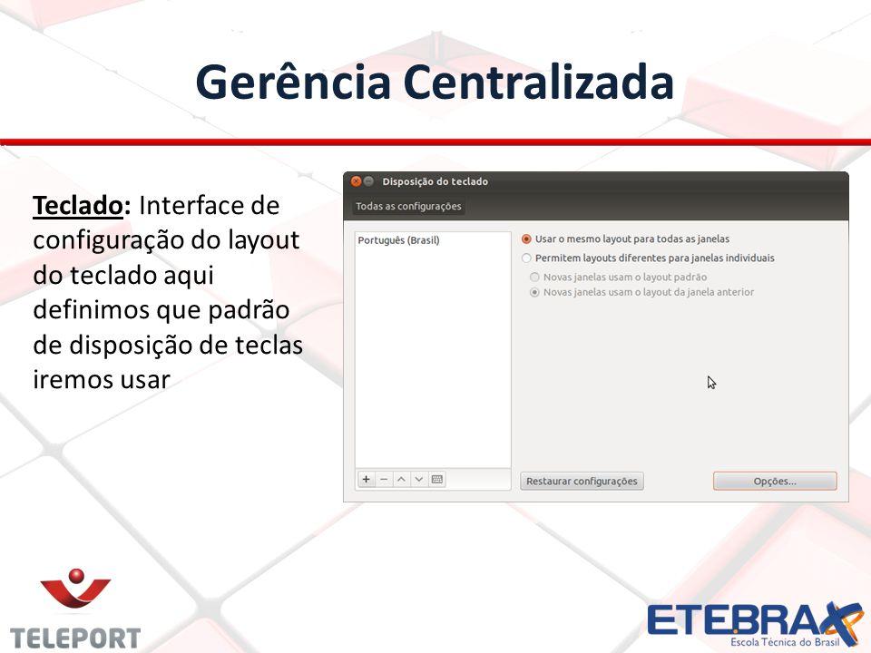 Gerência Centralizada Teclado: Interface de configuração do layout do teclado aqui definimos que padrão de disposição de teclas iremos usar