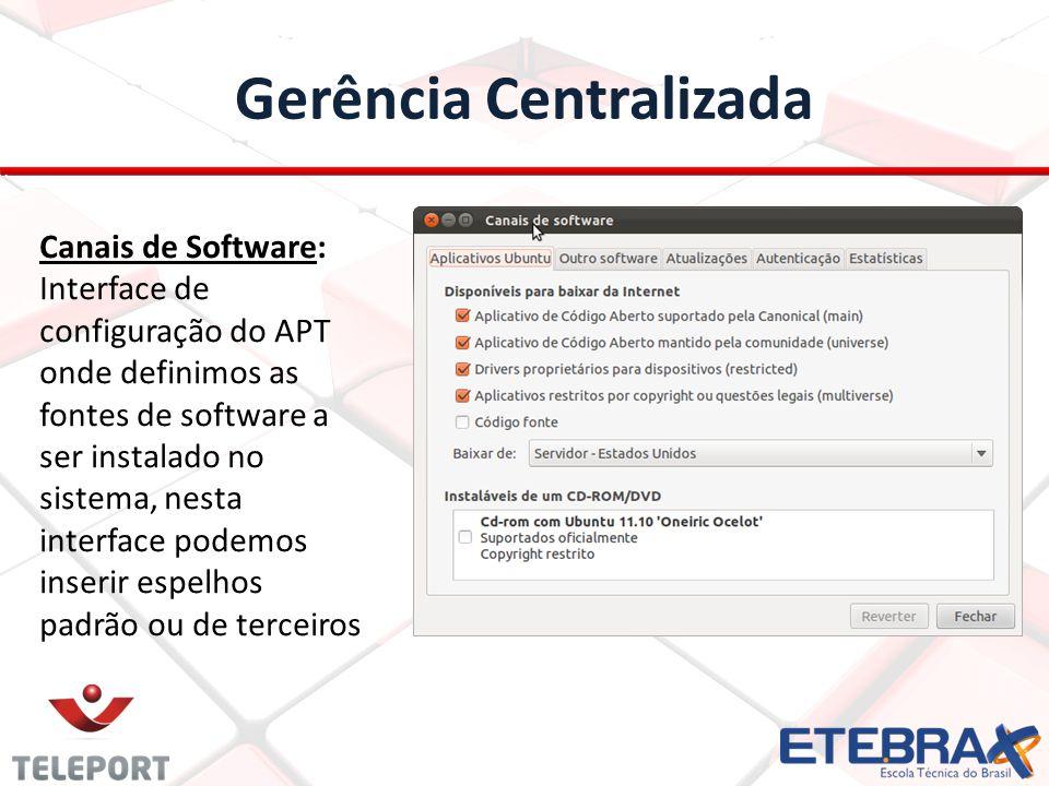 Gerência Centralizada Canais de Software: Interface de configuração do APT onde definimos as fontes de software a ser instalado no sistema, nesta interface podemos inserir espelhos padrão ou de terceiros