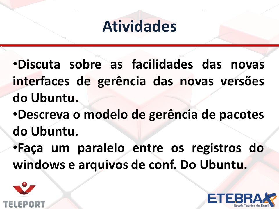 Atividades Discuta sobre as facilidades das novas interfaces de gerência das novas versões do Ubuntu.