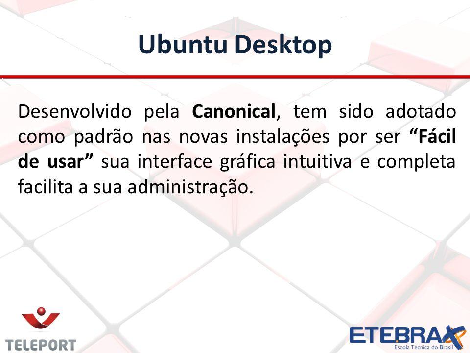 Ubuntu Desktop Desenvolvido pela Canonical, tem sido adotado como padrão nas novas instalações por ser Fácil de usar sua interface gráfica intuitiva e completa facilita a sua administração.